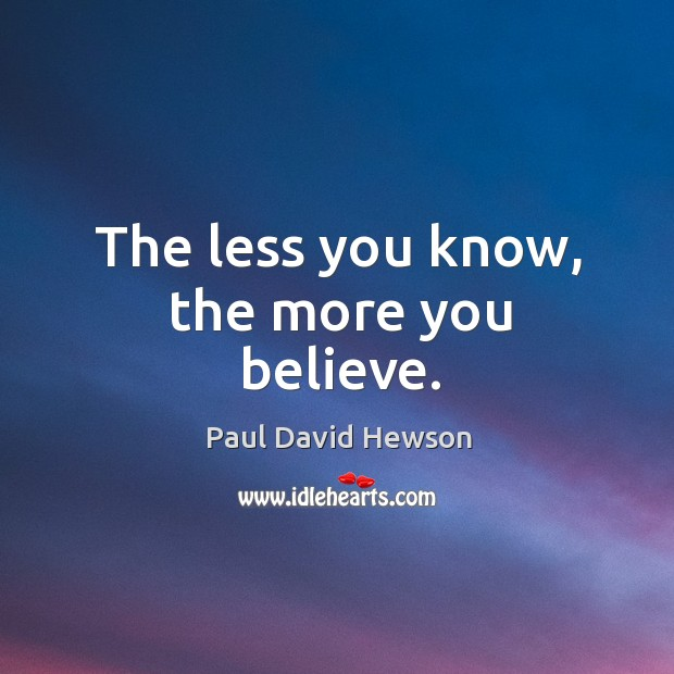 The less you know, the more you believe. Image
