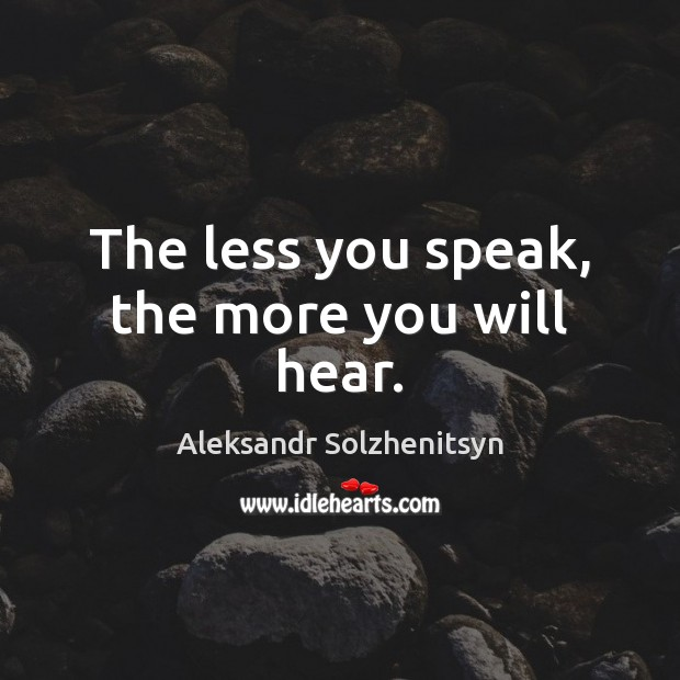 The less you speak, the more you will hear. Image