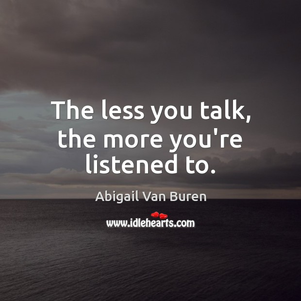 Image, The less you talk, the more you're listened to.