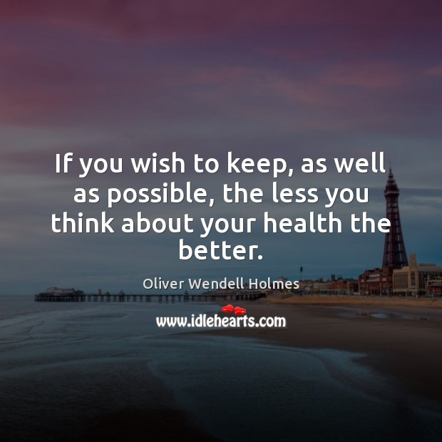 The less you think about your health the better. Get Well Soon Messages Image