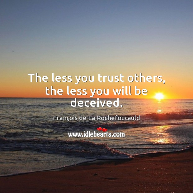 The less you trust others, the less you will be deceived. Image