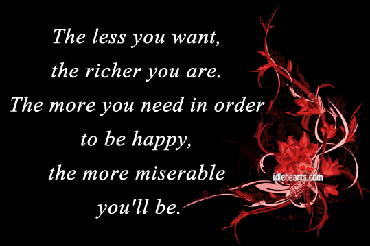 The Less You Want, The Richer You Are.