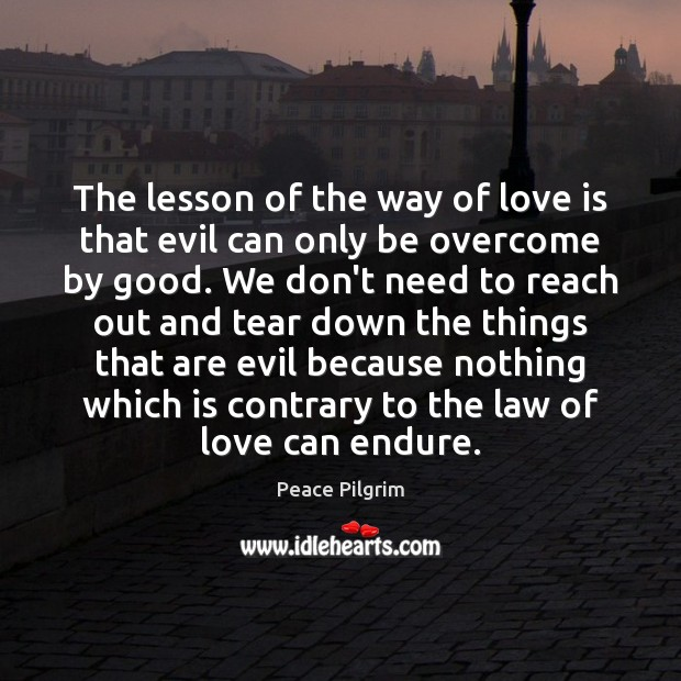 The lesson of the way of love is that evil can only Image