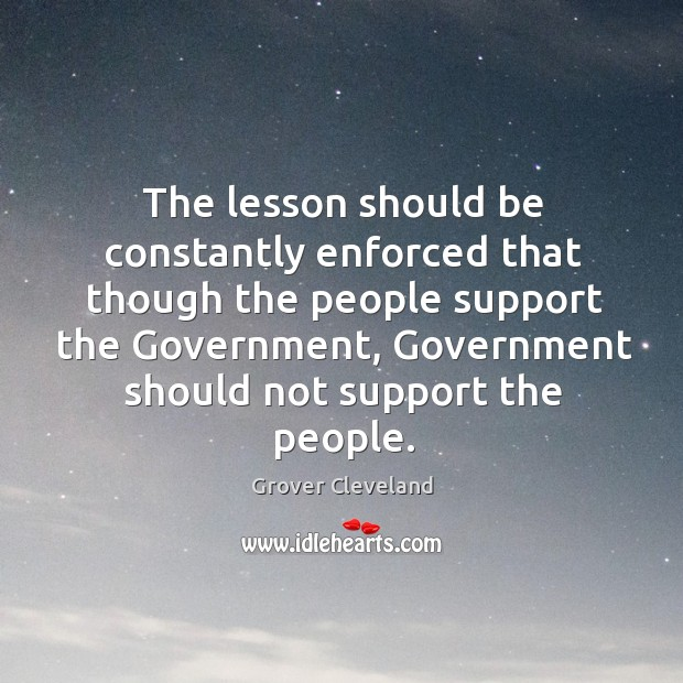 The lesson should be constantly enforced that though the people support the government Image