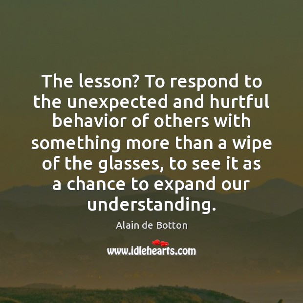 The lesson? To respond to the unexpected and hurtful behavior of others Image