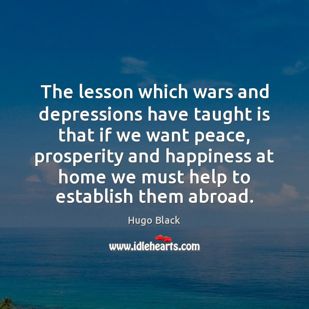 The lesson which wars and depressions have taught is that if we Image
