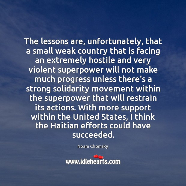 The lessons are, unfortunately, that a small weak country that is facing Noam Chomsky Picture Quote