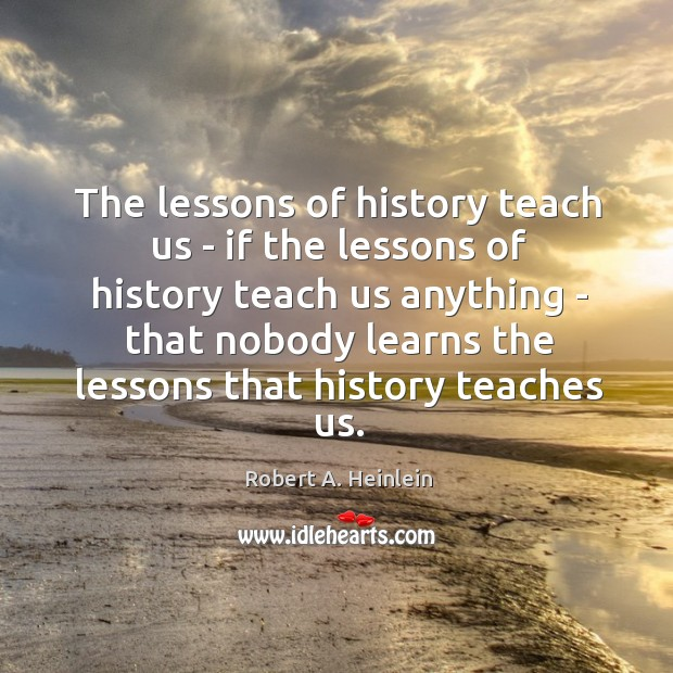 Image, The lessons of history teach us – if the lessons of history
