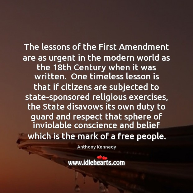 The lessons of the First Amendment are as urgent in the modern Anthony Kennedy Picture Quote