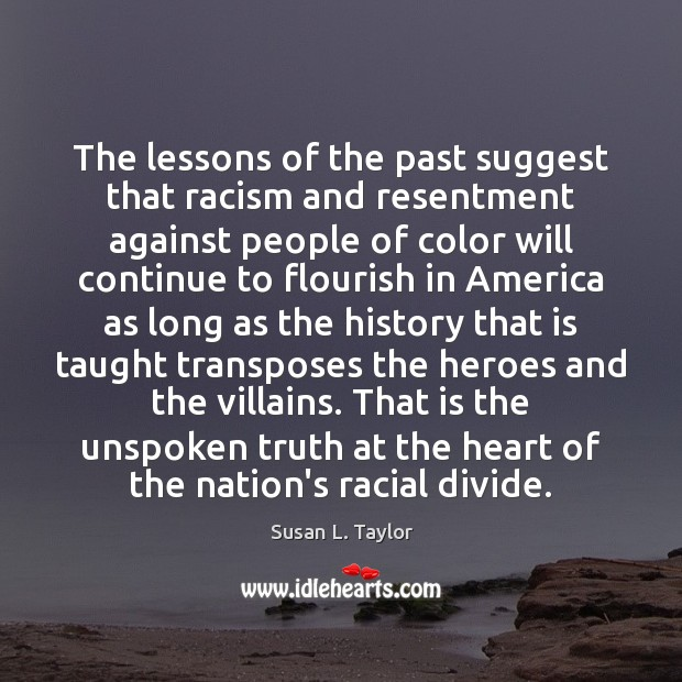 Image, The lessons of the past suggest that racism and resentment against people