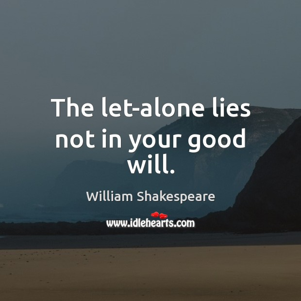 The let-alone lies not in your good will. Image