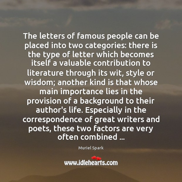 The letters of famous people can be placed into two categories: there Muriel Spark Picture Quote