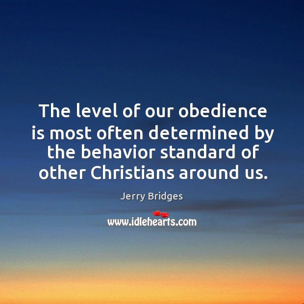 The level of our obedience is most often determined by the behavior Jerry Bridges Picture Quote