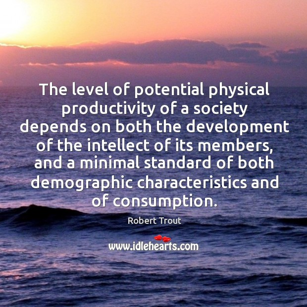 Image, The level of potential physical productivity of a society depends on both the development