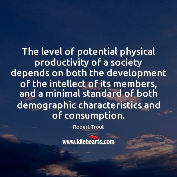 Image, The level of potential physical productivity of a society depends on both