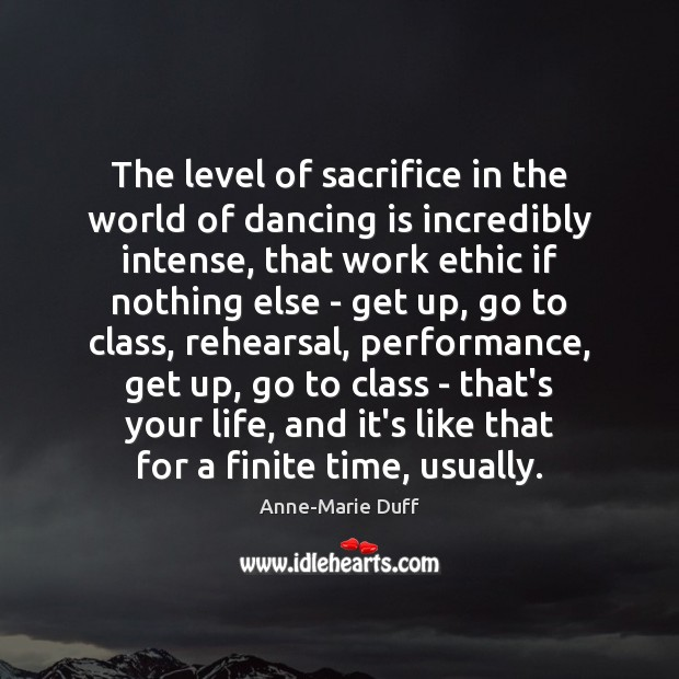 The level of sacrifice in the world of dancing is incredibly intense, Dance Quotes Image