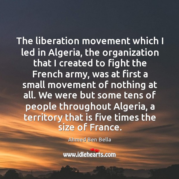 The liberation movement which I led in algeria, the organization that I created to fight Image
