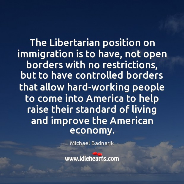 The Libertarian position on immigration is to have, not open borders with Image