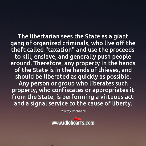 The libertarian sees the State as a giant gang of organized criminals, Murray Rothbard Picture Quote