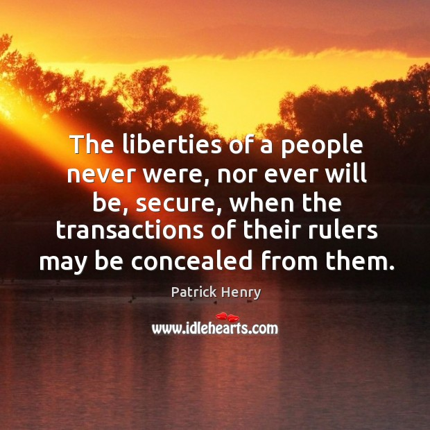 Image, The liberties of a people never were, nor ever will be, secure, when the transactions