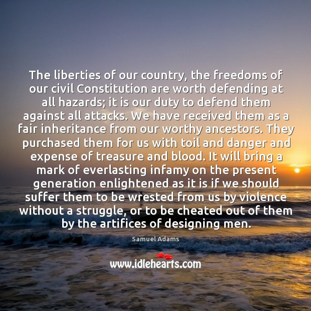 Image, The liberties of our country, the freedoms of our civil constitution are worth defending at all hazards;