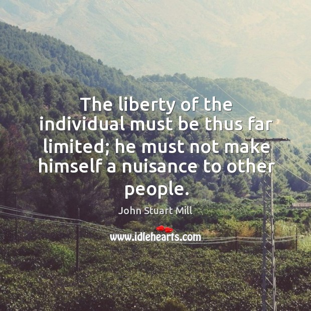 Image, The liberty of the individual must be thus far limited; he must not make himself a nuisance to other people.