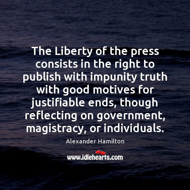 The Liberty of the press consists in the right to publish with Alexander Hamilton Picture Quote