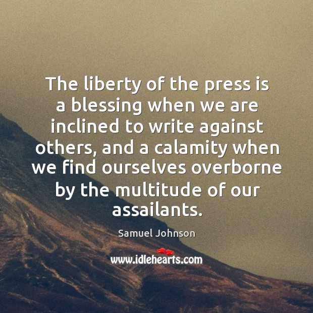 The liberty of the press is a blessing when we are inclined Image