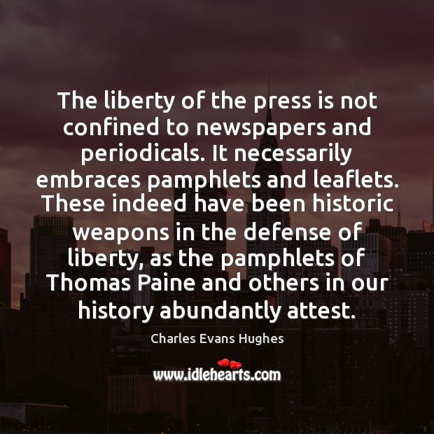 Image, The liberty of the press is not confined to newspapers and periodicals.
