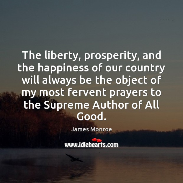 The liberty, prosperity, and the happiness of our country will always be Image