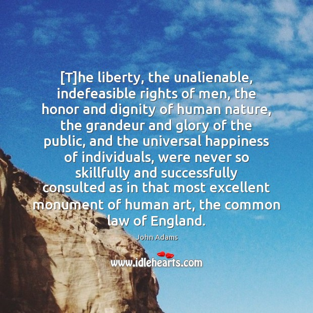 [T]he liberty, the unalienable, indefeasible rights of men, the honor and Image