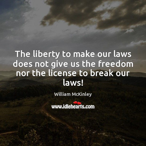 The Liberty To Make Our Laws Does Not Give Us The Freedom