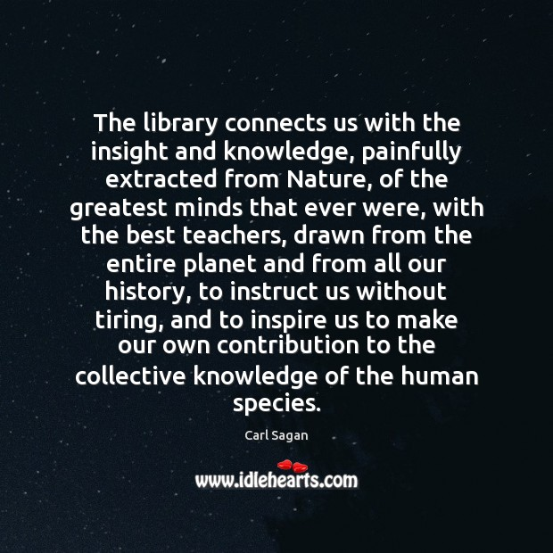 The library connects us with the insight and knowledge, painfully extracted from Image