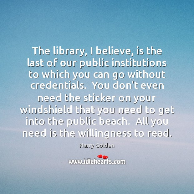 The library, I believe, is the last of our public institutions to Image