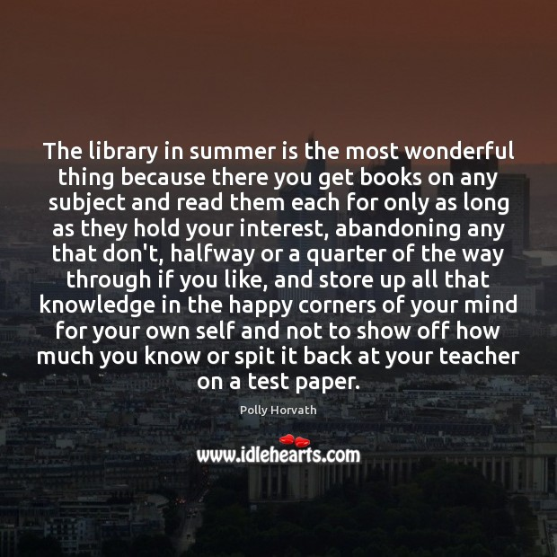 The library in summer is the most wonderful thing because there you Image