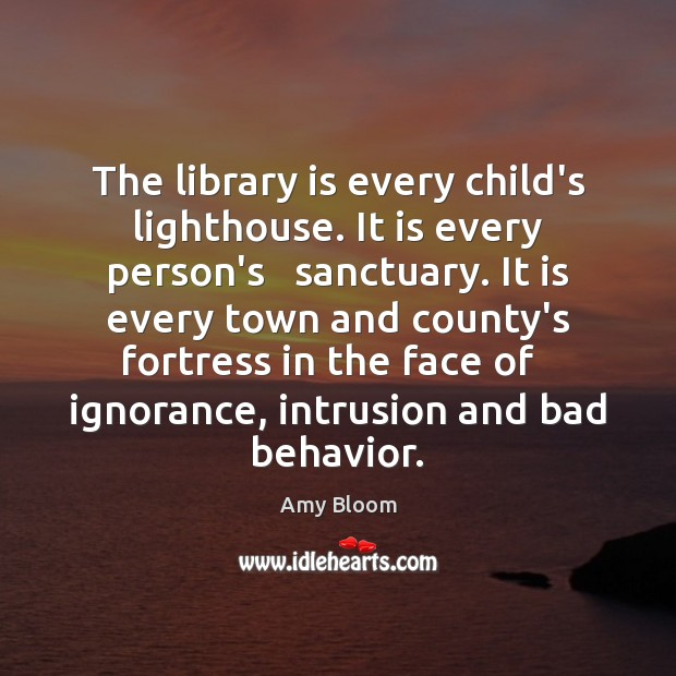 Image, The library is every child's lighthouse. It is every person's   sanctuary. It