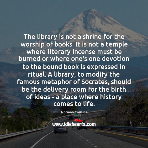 The library is not a shrine for the worship of books. It Norman Cousins Picture Quote