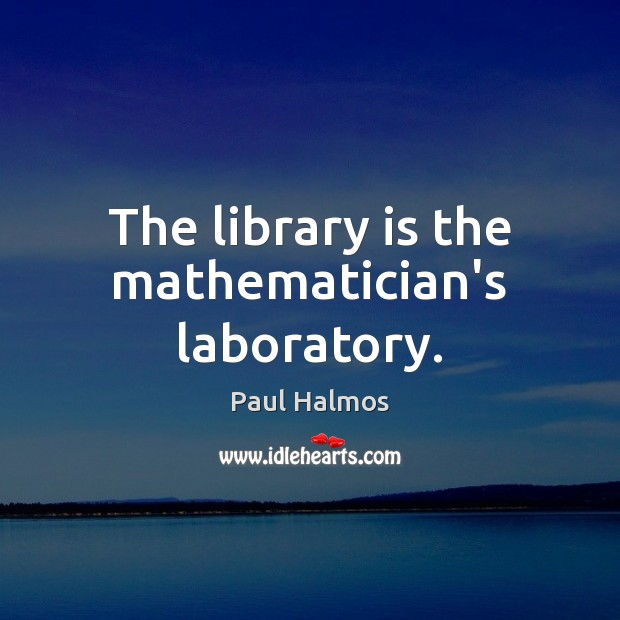 The library is the mathematician's laboratory. Image
