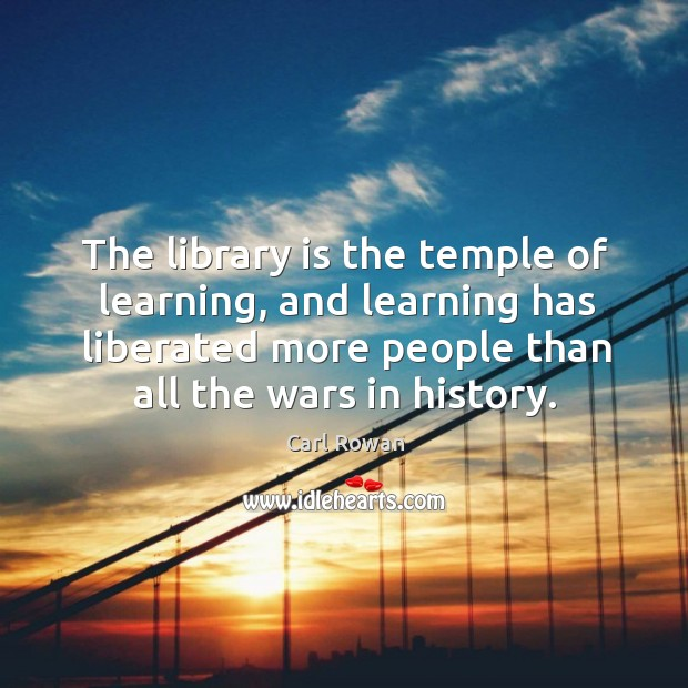 The library is the temple of learning, and learning has liberated more people than all the wars in history. Image