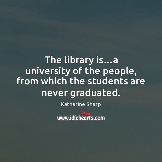 The library is…a university of the people, from which the students are never graduated. Image