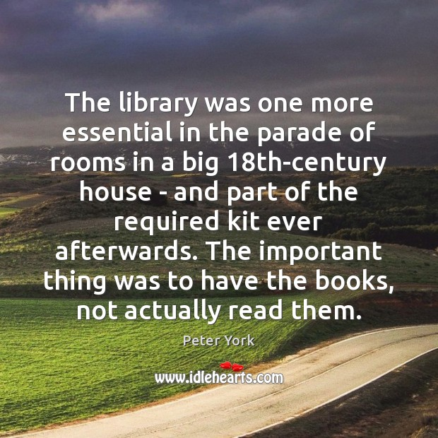 The library was one more essential in the parade of rooms in Peter York Picture Quote