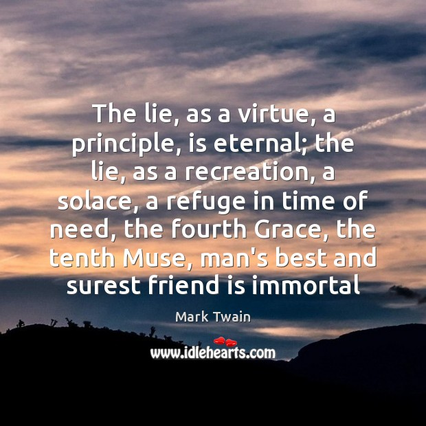 The lie, as a virtue, a principle, is eternal; the lie, as Mark Twain Picture Quote