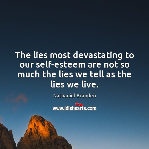Image, The lies most devastating to our self-esteem are not so much the