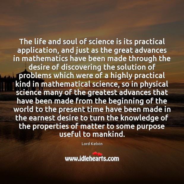 Image, The life and soul of science is its practical application, and just