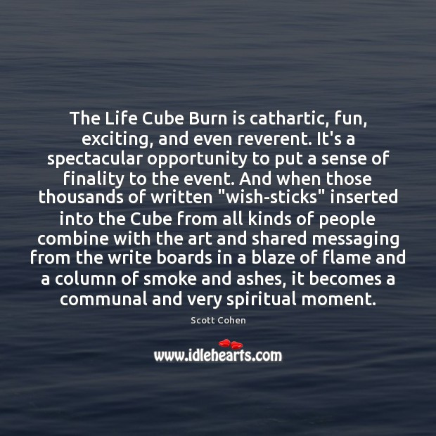 The Life Cube Burn is cathartic, fun, exciting, and even reverent. It's Image