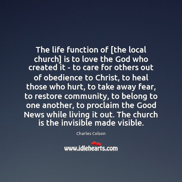 The life function of [the local church] is to love the God Charles Colson Picture Quote