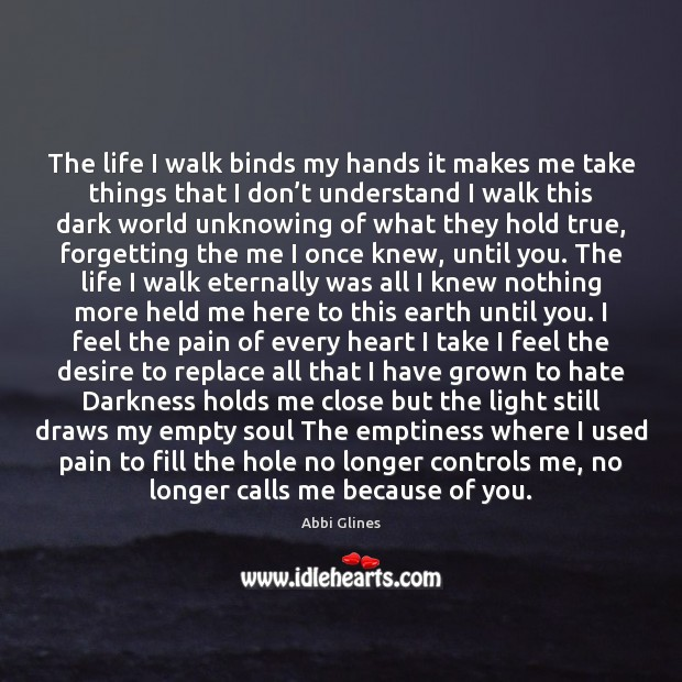 The life I walk binds my hands it makes me take things Image