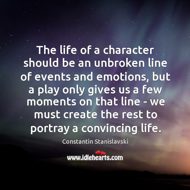 The life of a character should be an unbroken line of events Constantin Stanislavski Picture Quote