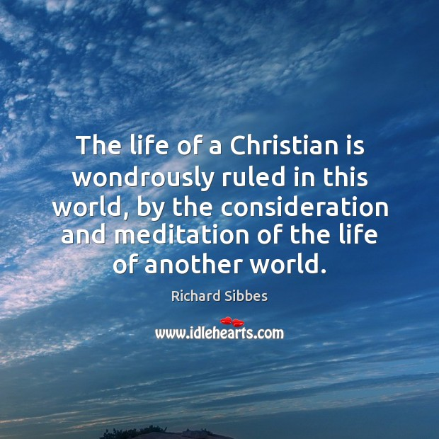 The life of a Christian is wondrously ruled in this world, by Image