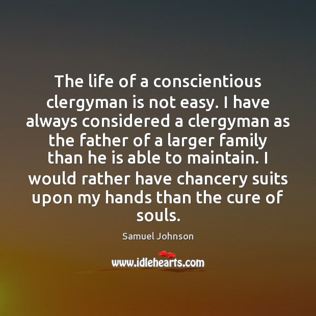 The life of a conscientious clergyman is not easy. I have always Samuel Johnson Picture Quote